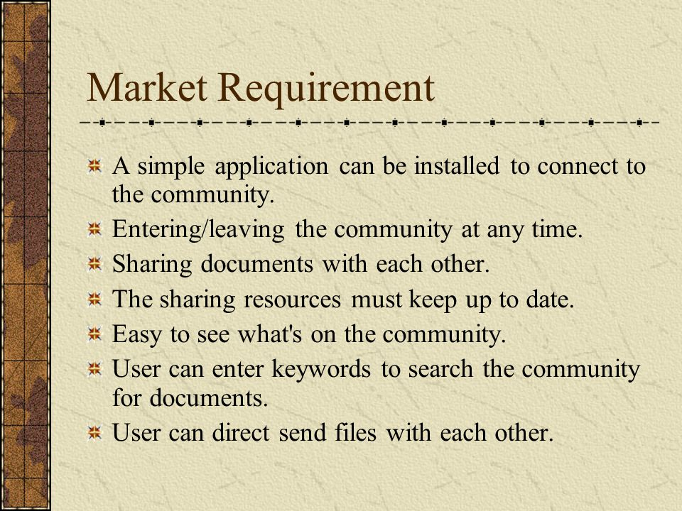 Market Requirement A simple application can be installed to connect to the community.