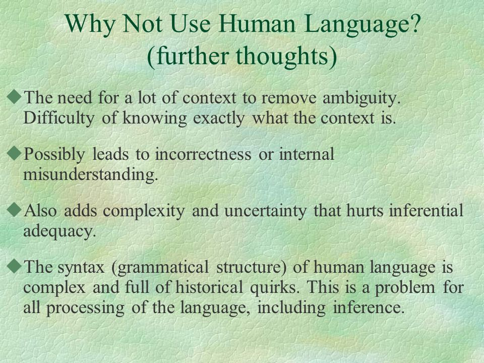 Why Not Use Human Language.(further thoughts) uThe need for a lot of context to remove ambiguity.