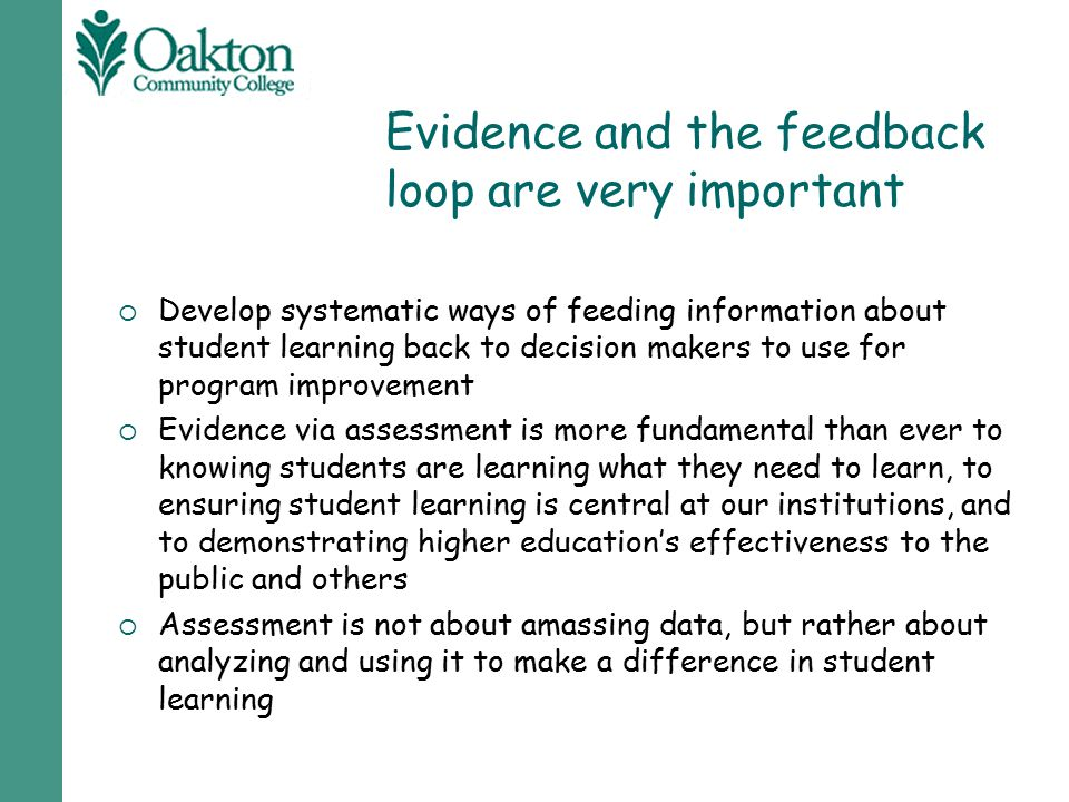 Evidence and the feedback loop are very important  Develop systematic ways of feeding information about student learning back to decision makers to u