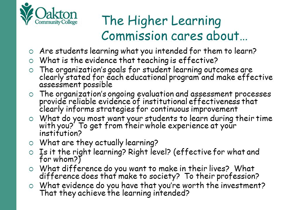 The Higher Learning Commission cares about…  Are students learning what you intended for them to learn?  What is the evidence that teaching is effec