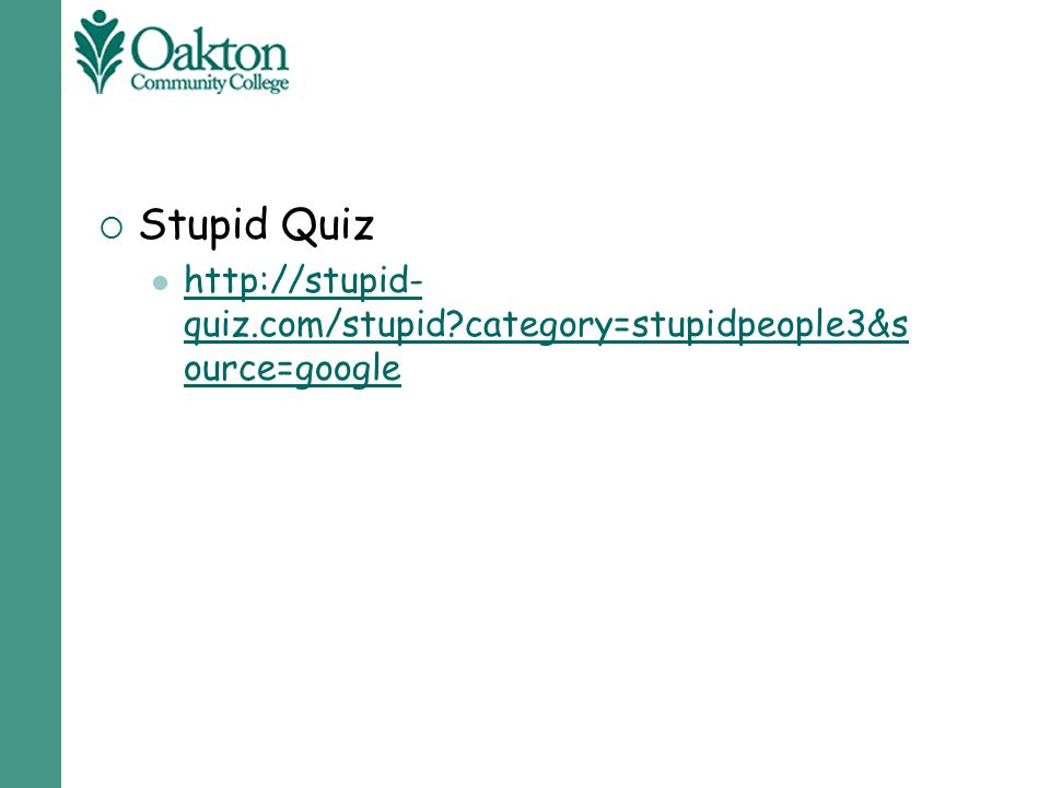  Stupid Quiz http://stupid- quiz.com/stupid?category=stupidpeople3&s ource=google http://stupid- quiz.com/stupid?category=stupidpeople3&s ource=googl