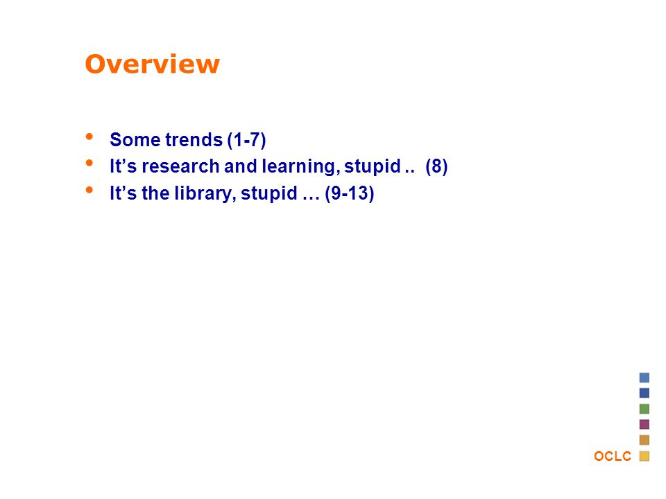 OCLC Overview Some trends (1-7) It's research and learning, stupid..