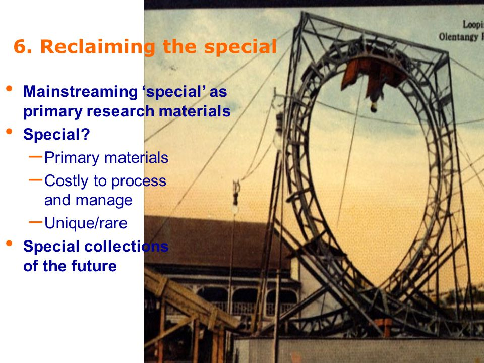 OCLC 6. Reclaiming the special Mainstreaming 'special' as primary research materials Special.