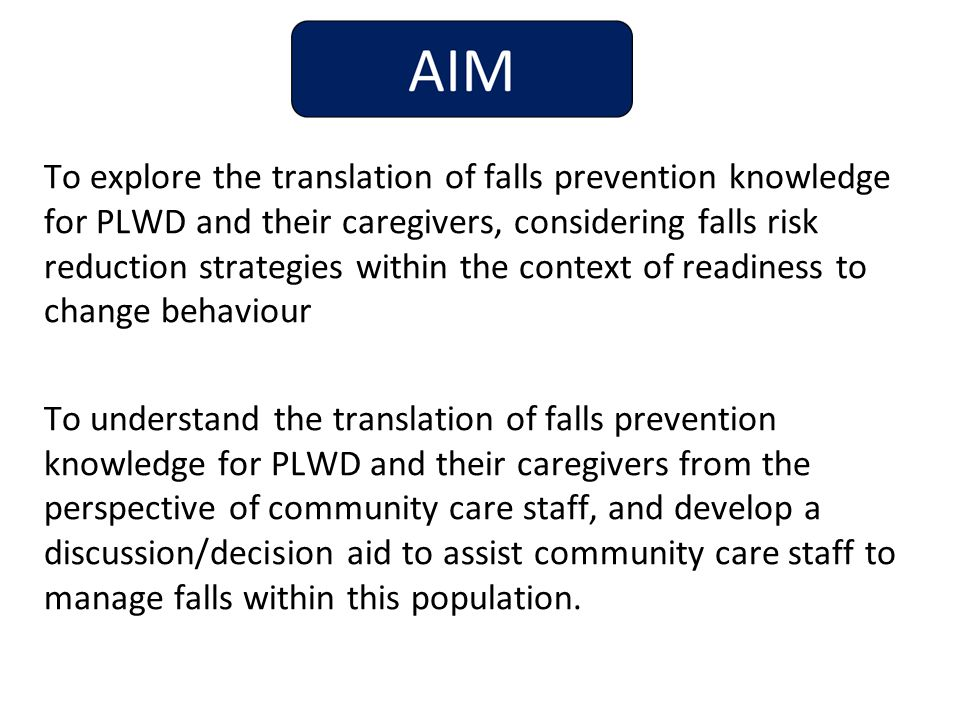 To explore the translation of falls prevention knowledge for PLWD and their caregivers, considering falls risk reduction strategies within the context