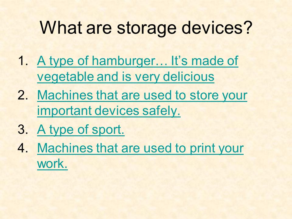 What are storage devices? 1.A type of hamburger… It's made of vegetable and is very deliciousA type of hamburger… It's made of vegetable and is very d