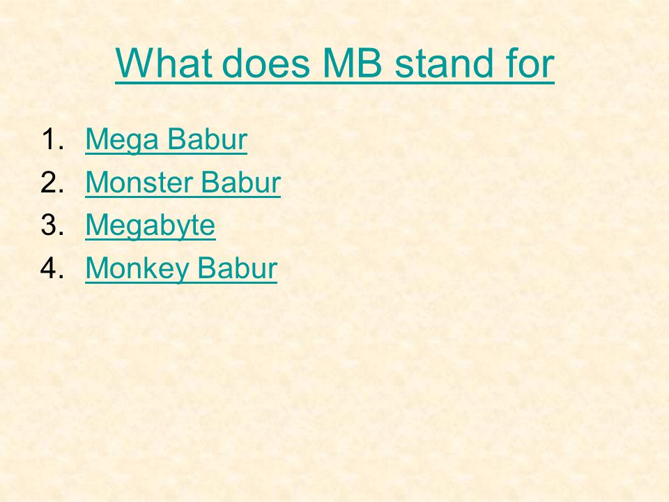 What does MB stand for 1.Mega BaburMega Babur 2.Monster BaburMonster Babur 3.MegabyteMegabyte 4.Monkey BaburMonkey Babur