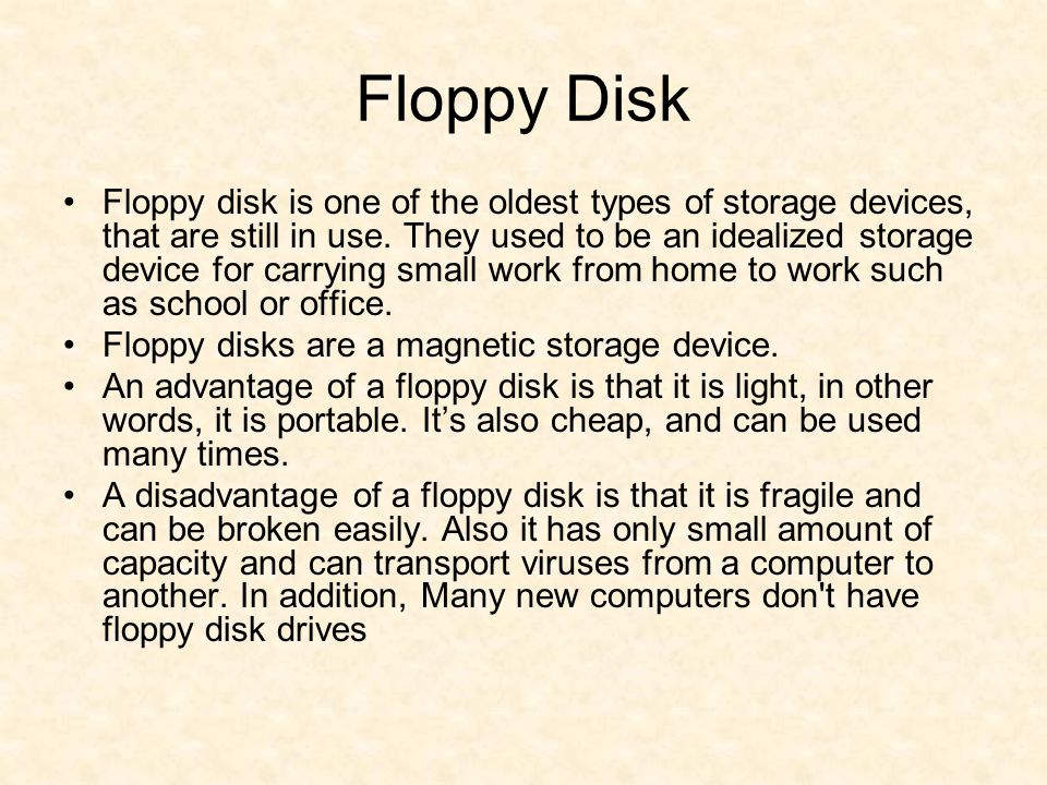 Floppy Disk Floppy disk is one of the oldest types of storage devices, that are still in use.