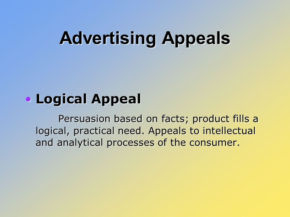 Advertising Appeals Logical AppealLogical Appeal Persuasion based on facts; product fills a logical, practical need.