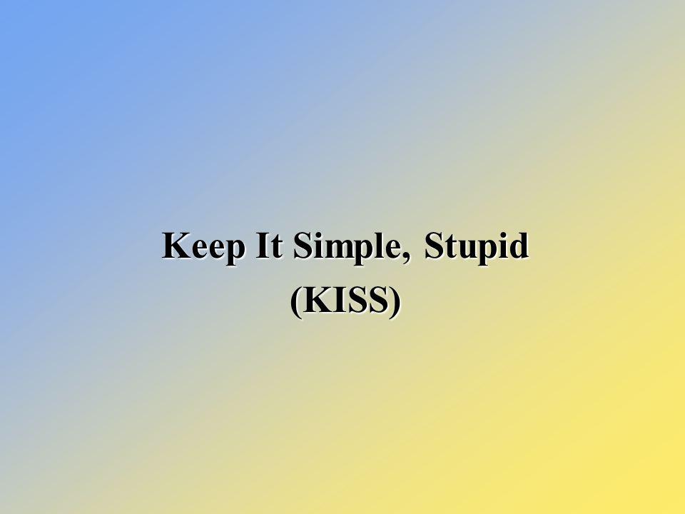 Simple. Simple. Simple. Keep it Simple, Stupid