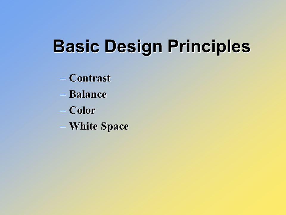 –Contrast –Balance –Color –White Space Basic Design Principles