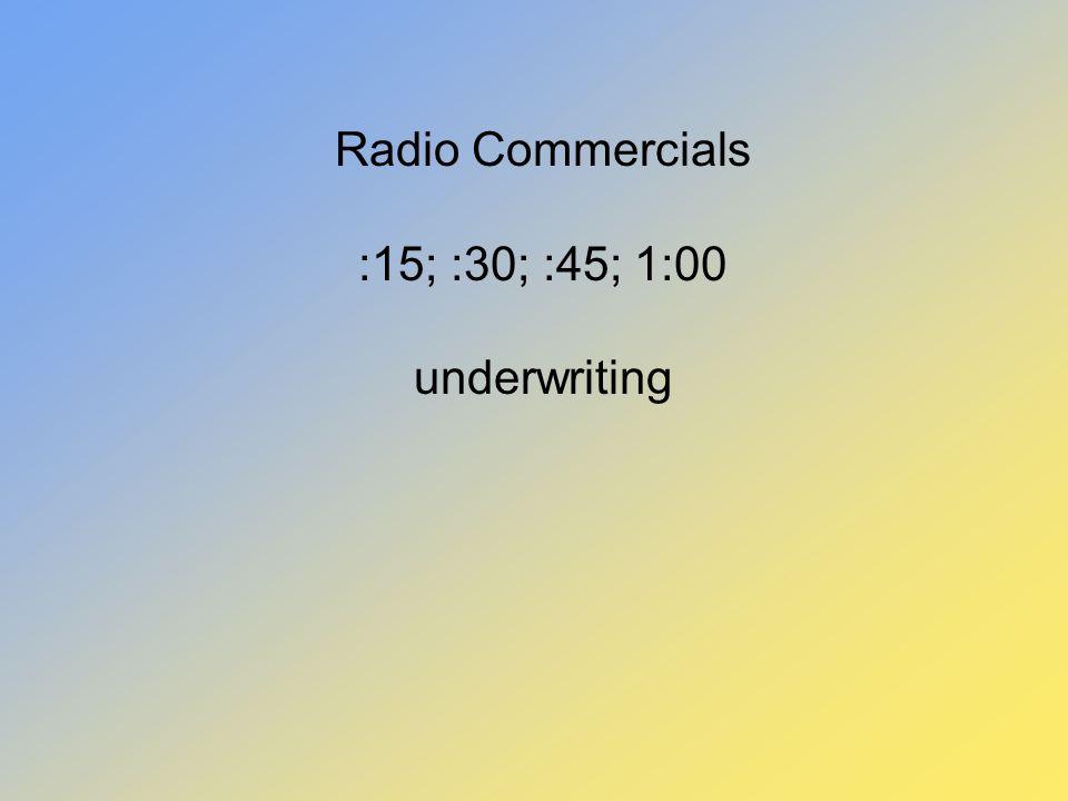 Radio Commercials :15; :30; :45; 1:00 underwriting