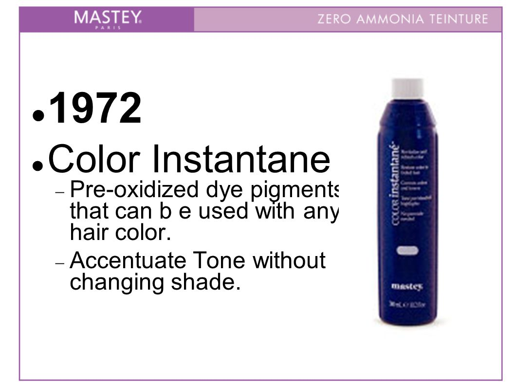 1972 Color Instantane  Pre-oxidized dye pigments that can b e used with any hair color.  Accentuate Tone without changing shade.