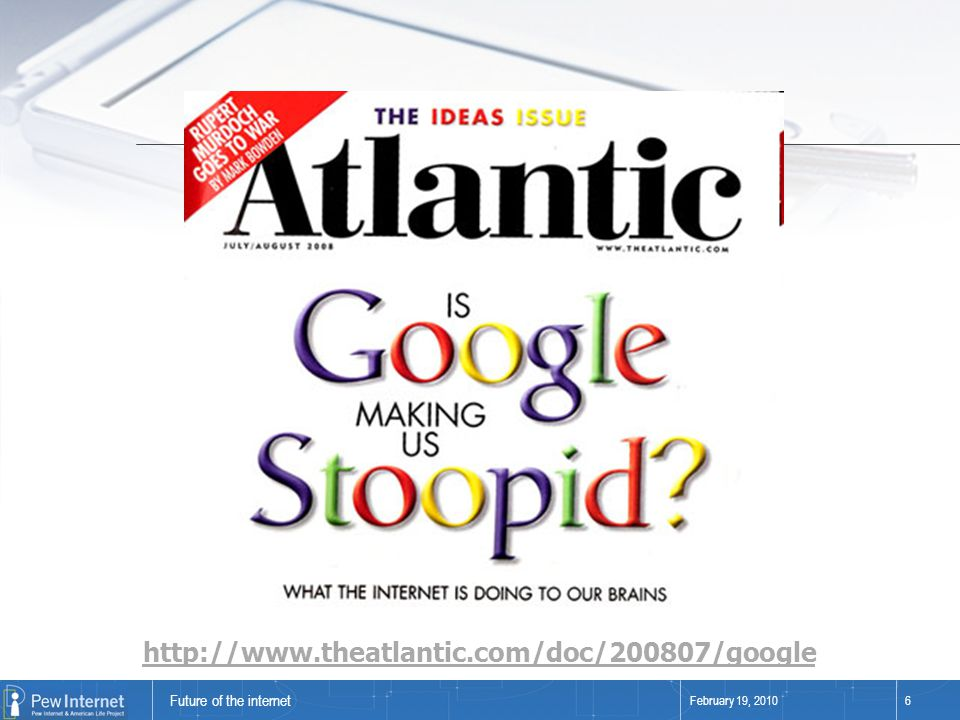 Future of the internet February 19, 20106 http://www.theatlantic.com/doc/200807/google