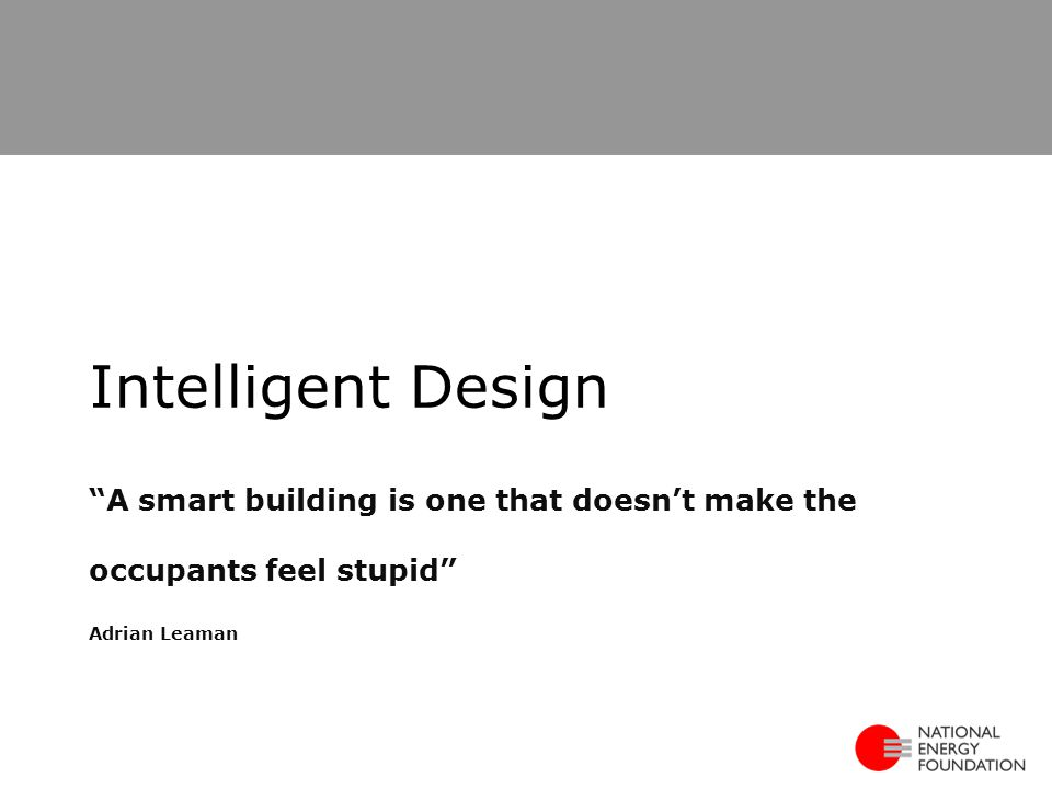 A smart building is one that doesn't make the occupants feel stupid Adrian Leaman Intelligent Design