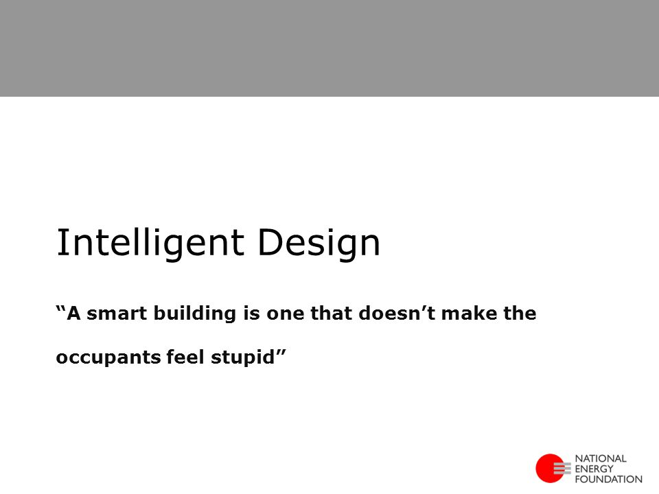 A smart building is one that doesn't make the occupants feel stupid Intelligent Design