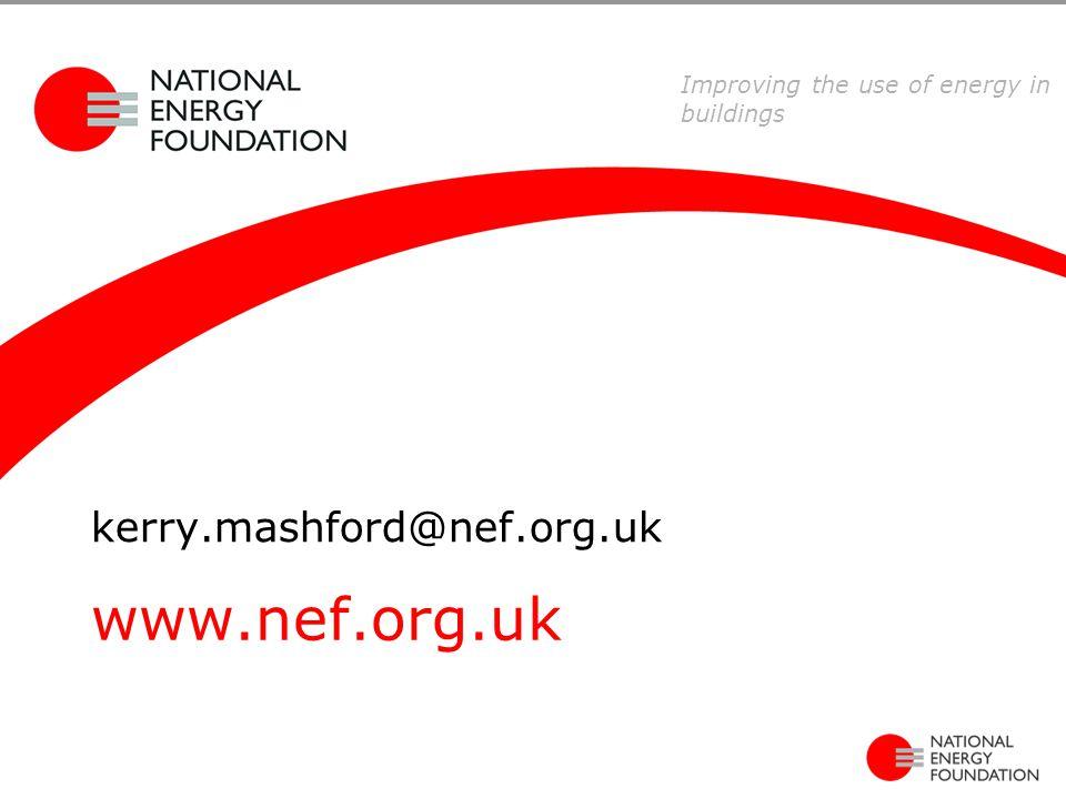 www.nef.org.uk kerry.mashford@nef.org.uk Improving the use of energy in buildings