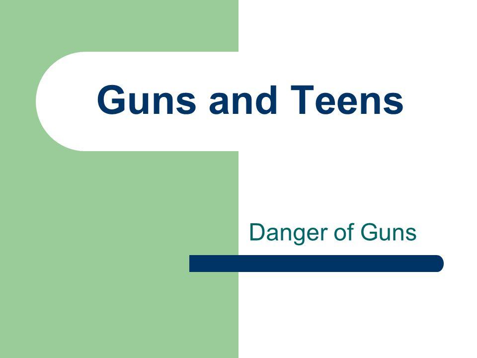 Guns and Teens Danger of Guns