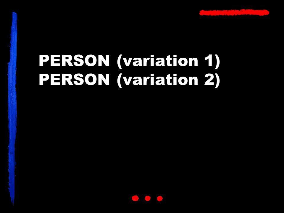 PERSON (variation 1) PERSON (variation 2)