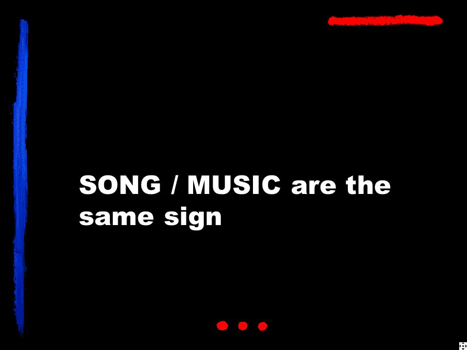SONG / MUSIC are the same sign