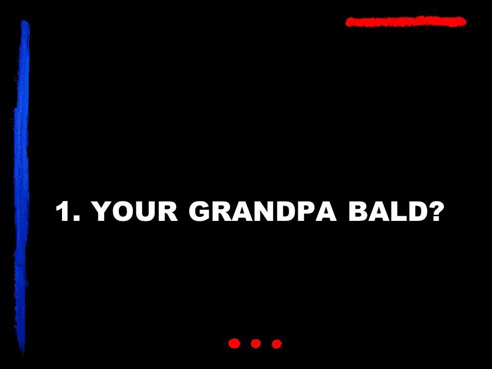 1. YOUR GRANDPA BALD