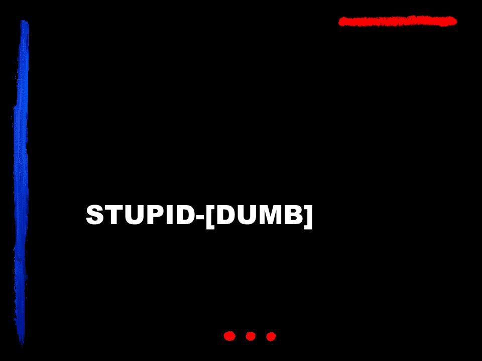 STUPID-[DUMB]