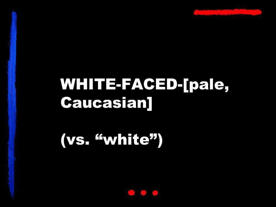 WHITE-FACED-[pale, Caucasian] (vs. white )