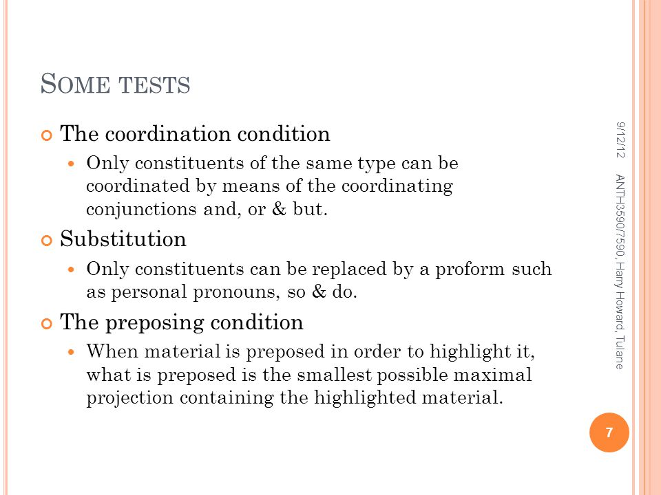 S OME TESTS The coordination condition Only constituents of the same type can be coordinated by means of the coordinating conjunctions and, or & but.