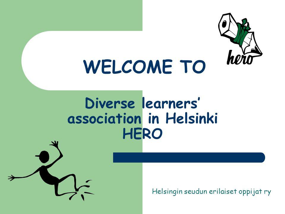 WELCOME TO Diverse learners' association in Helsinki HERO Helsingin seudun erilaiset oppijat ry