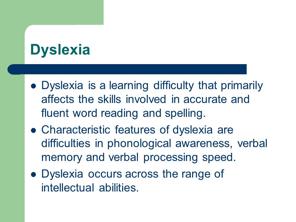 Dyslexia Co-occurring difficulties may be seen in aspects of language, motor co-ordination, mental calculation, concentration and personal organisation, but these are not, by themselves, markers of dyslexia.