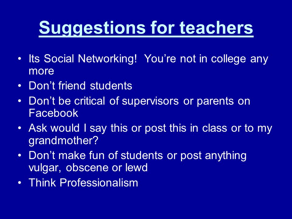 Suggestions for teachers Its Social Networking.