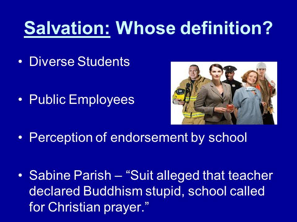 "Salvation: Whose definition? Diverse Students Public Employees Perception of endorsement by school Sabine Parish – ""Suit alleged that teacher declared"