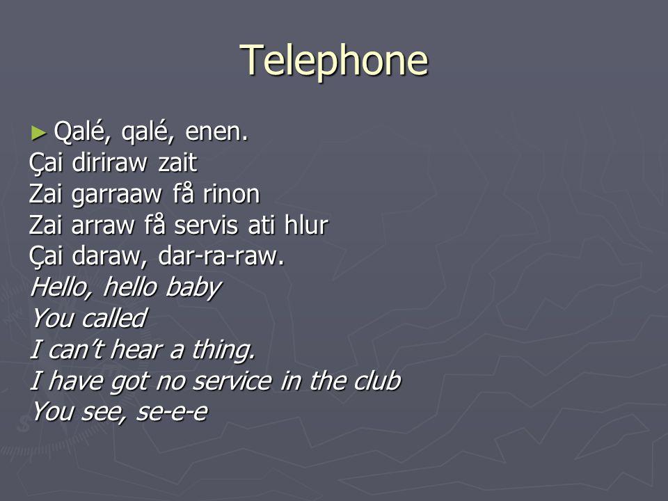 Telephone ► Qalé, qalé, enen.