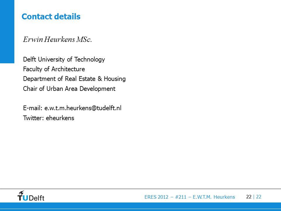 22 ERES 2012 – #211 – E.W.T.M. Heurkens | 22 Contact details Erwin Heurkens MSc.