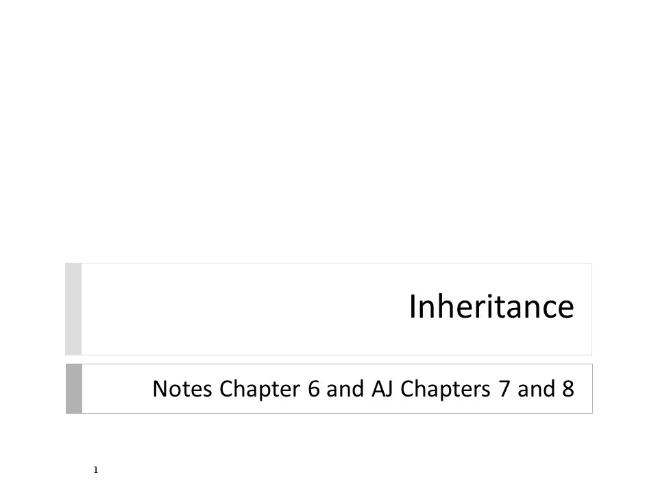 Inheritance Notes Chapter 6 and AJ Chapters 7 and 8 1