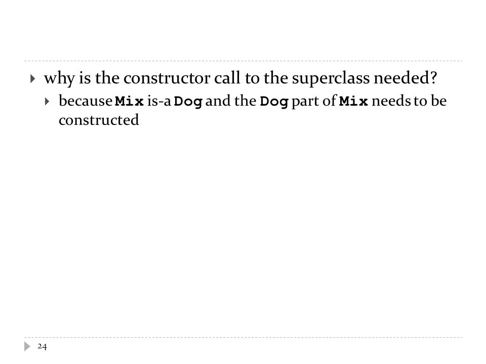 why is the constructor call to the superclass needed.
