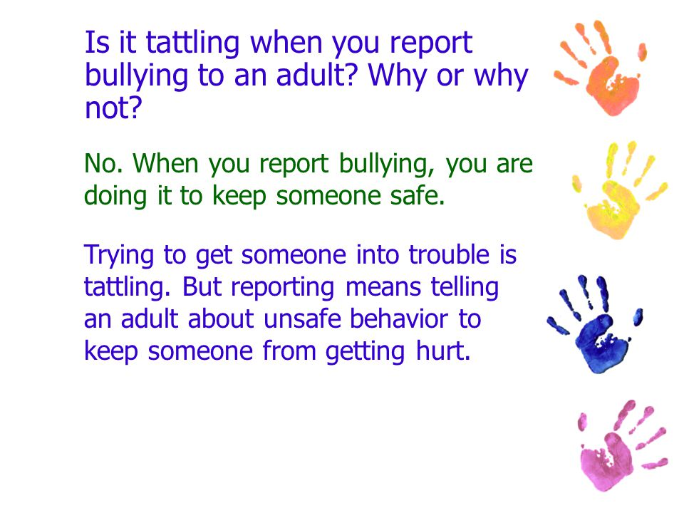 Is it tattling when you report bullying to an adult.