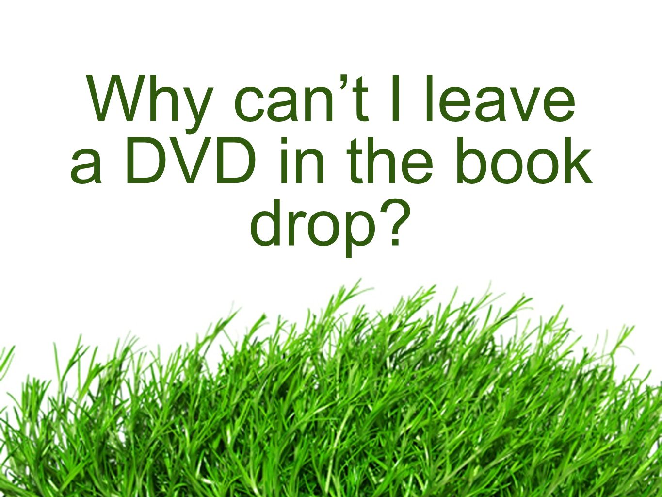 Why can't I leave a DVD in the book drop?