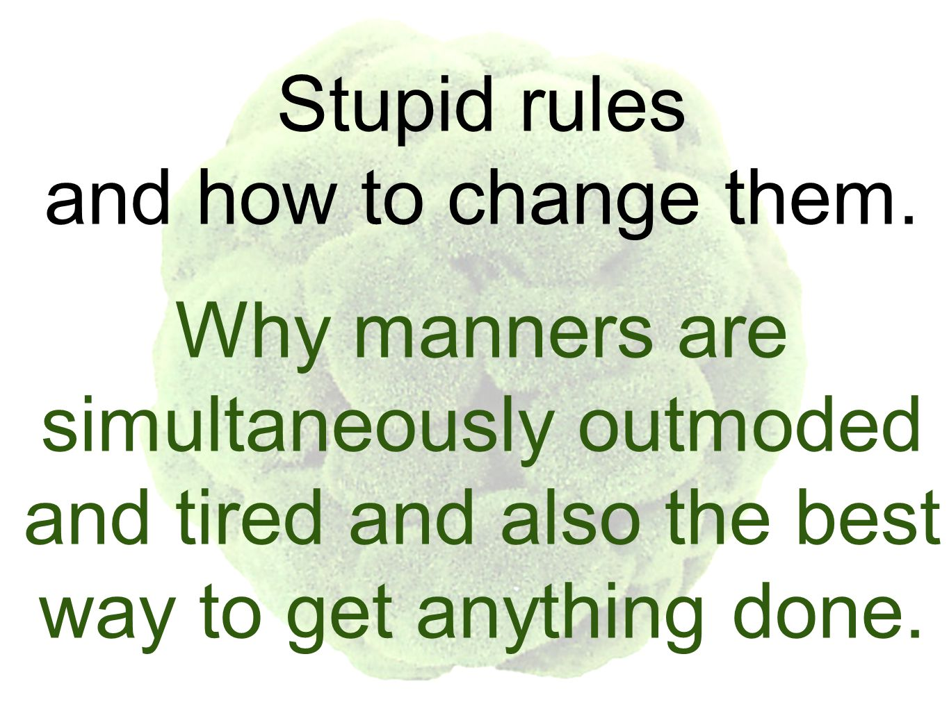 Stupid rules and how to change them.