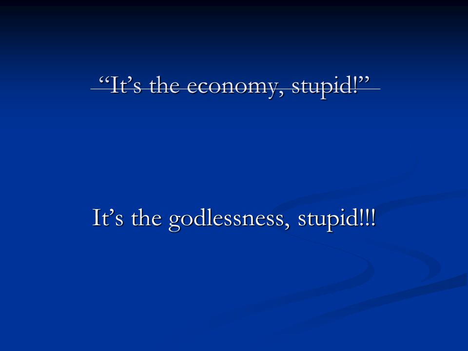 It's the godlessness, stupid!!! ―――――――――――――――――――――――――――――――――