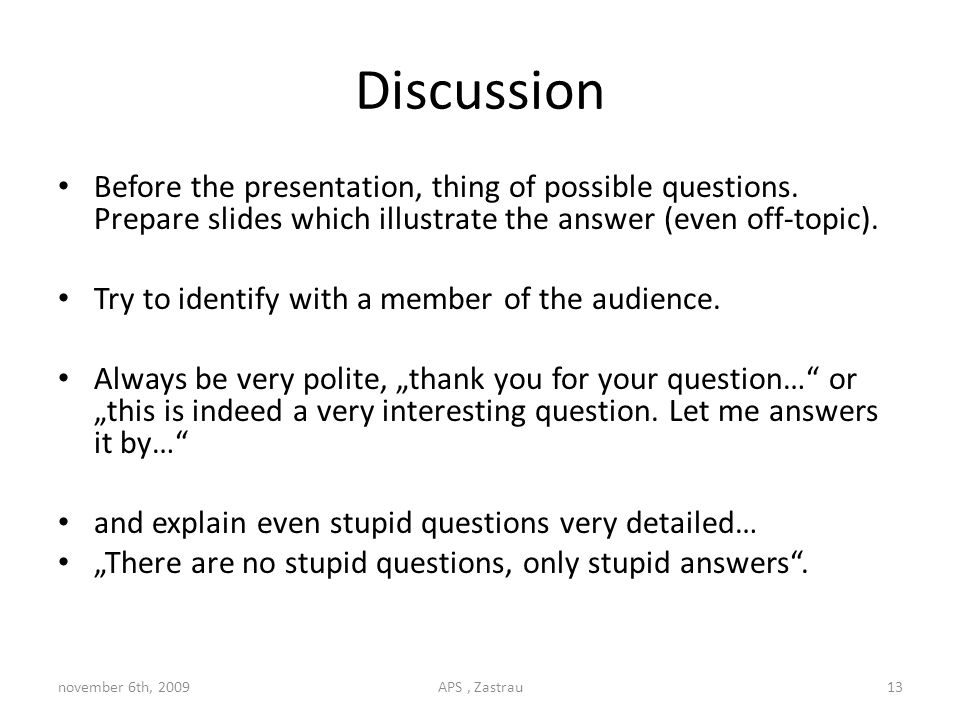 Discussion Before the presentation, thing of possible questions.