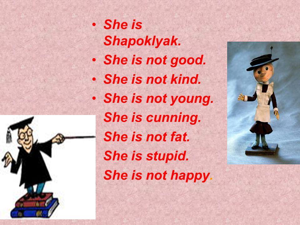 She is Shapoklyak.She is not good. She is not kind.