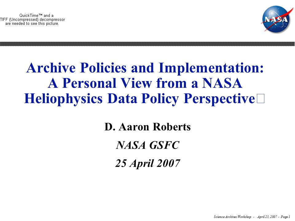 Science Archives Workshop - April 25, 2007 - Page 1 Archive Policies and Implementation: A Personal View from a NASA Heliophysics Data Policy Perspective D.