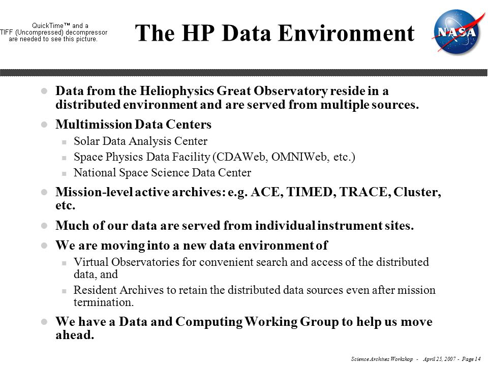 Science Archives Workshop - April 25, 2007 - Page 14 The HP Data Environment l Data from the Heliophysics Great Observatory reside in a distributed environment and are served from multiple sources.