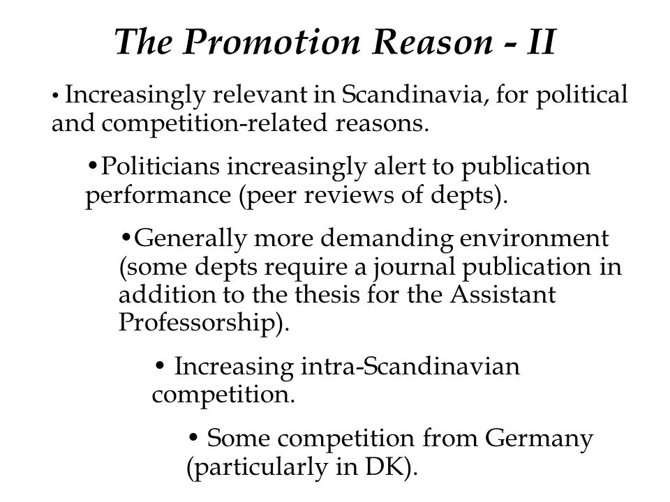The Promotion Reason - II Increasingly relevant in Scandinavia, for political and competition-related reasons.
