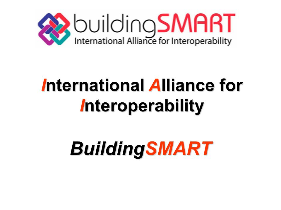 International Alliance for Interoperability BuildingSMART