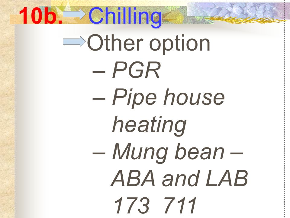 Chilling 10b. Chilling Other option – PGR – Pipe house heating – Mung bean – ABA and LAB 173 711