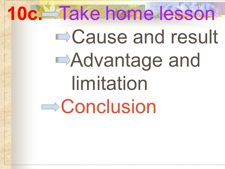 10c. Take home lesson Cause and result Advantage and limitation Conclusion