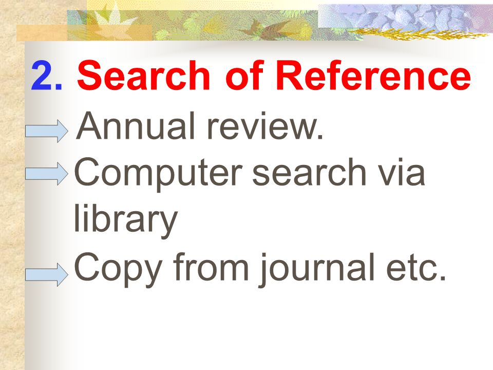 2. Search of Reference Annual review. Computer search via library Copy from journal etc.