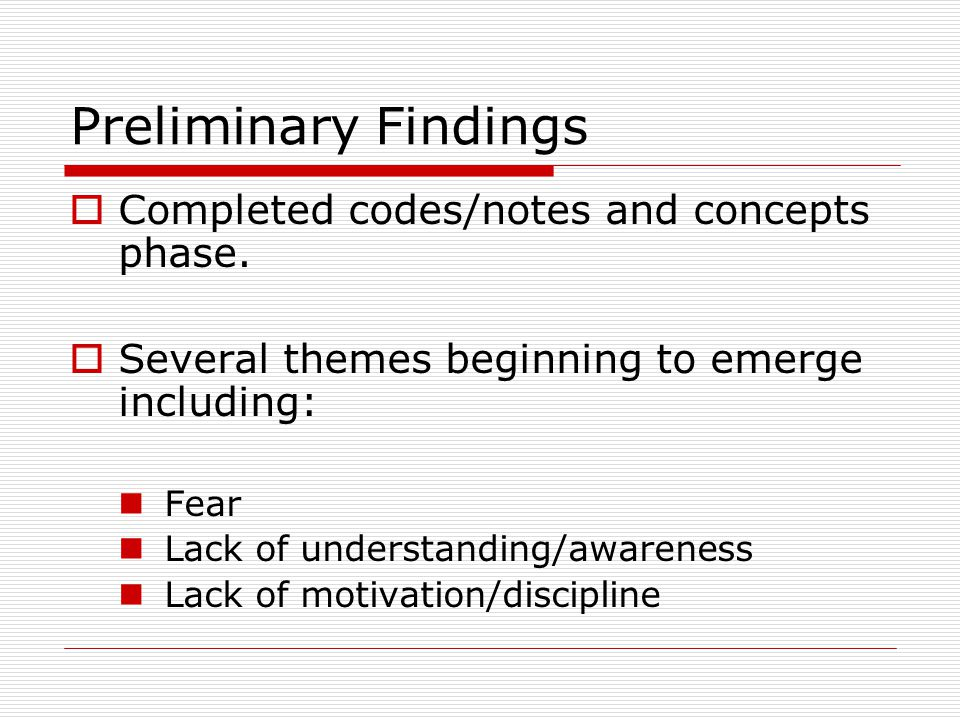 Preliminary Findings  Completed codes/notes and concepts phase.