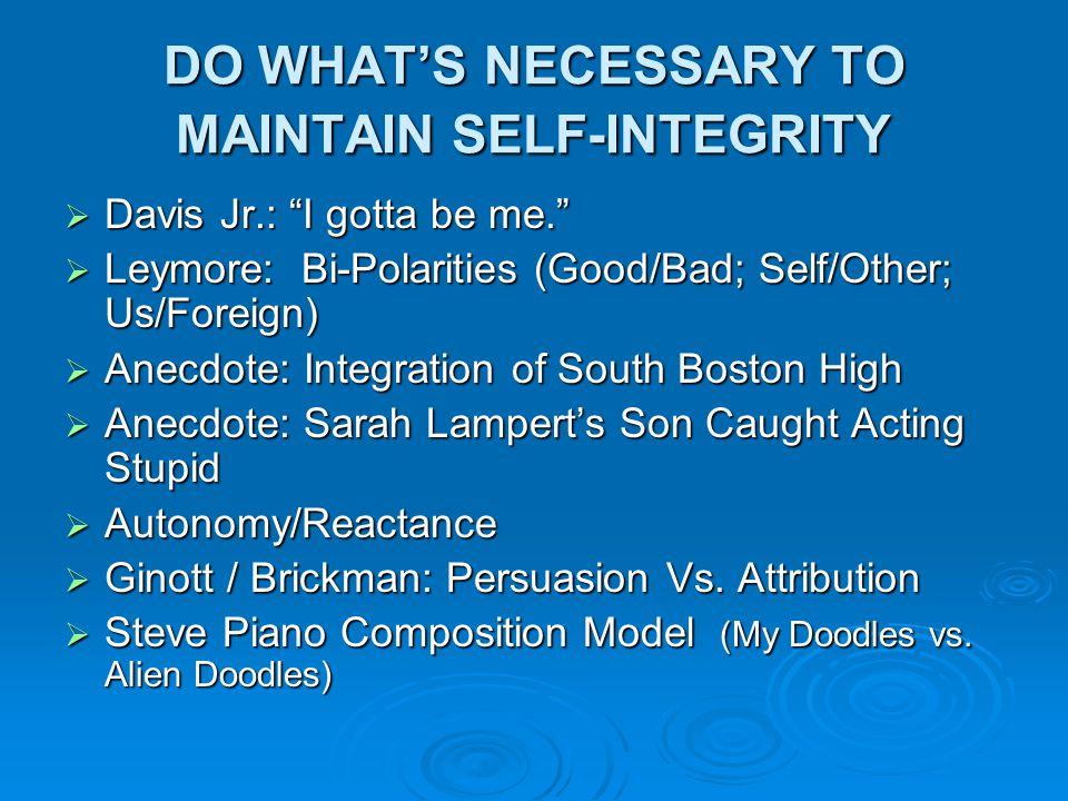 " Davis Jr.: ""I gotta be me.""  Leymore: Bi-Polarities (Good/Bad; Self/Other; Us/Foreign)  Anecdote: Integration of South Boston High  Anecdote: Sar"